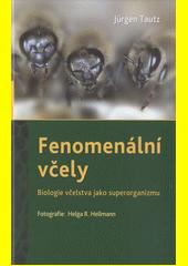 Fenomenální včely : biologie včelstva jako superorganizmu / Jürgen Tautz ; fotografie: Helga R. Heilmann ; český překlad Olga Matyásková (odkaz v elektronickém katalogu)