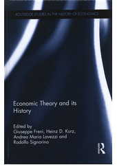 Economic theory and its history : essays in honour of Neri Salvadori / edited by Giuseppe Freni, Heinz D. Kurz, Andrea Mario Lavezzi and Rodolfo Signorino (odkaz v elektronickém katalogu)