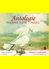 Antologie moravské lidové hudby. 6, Milostné a svatební písně (odkaz v elektronickém katalogu)