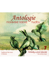 Antologie moravské lidové hudby. 7, Verbuňky a písně rekrutské (odkaz v elektronickém katalogu)