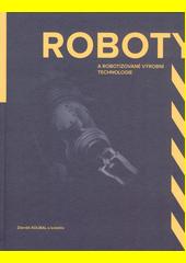 Roboty a robotizované výrobní technologie  (odkaz v elektronickém katalogu)