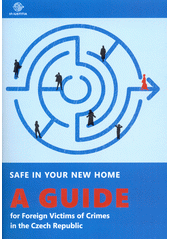 Safe in your new home : a guide for foreign victims of crimes in the Czech Republic (odkaz v elektronickém katalogu)
