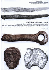 Umění moravského paleolitu : atlas sbírky Ústavu Anthropos MZM = Palaeolithic art of Moravia : the Anthropos collection of the Moravian Museum / Martin Oliva (odkaz v elektronickém katalogu)