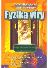 Fyzika víry / Taťjana a Vitalij Tichoplavovi ; překlad Miroslav Grass (odkaz v elektronickém katalogu)