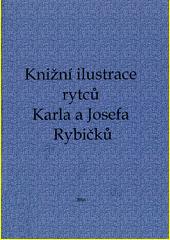 Knižní ilustrace rytců Karla a Josefa Rybičků : studie a soupis  (odkaz v elektronickém katalogu)