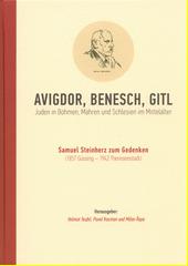 Avigdor, Benesch, Gitl  : Juden in Böhmen, Mähren und Schlesien im Mittelalter : Samuel Steinherz zum Gedenken (1857 Güssing - 1942 Theresienstadt)  (odkaz v elektronickém katalogu)