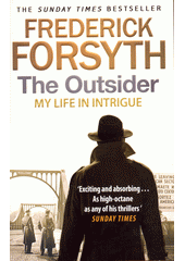 The Outsider : my life in intrigue / Frederick Forsyth (odkaz v elektronickém katalogu)