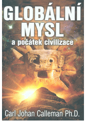 Globální mysl a počátek civilizace : nový pohled na původ lidstva ve světle mayského kalendáře / Carl Johan Calleman ; z anglického originálu The global mind and the rise of civilization: a novel theory of our origins ... přeložil Michal Šubrt (odkaz v elektronickém katalogu)