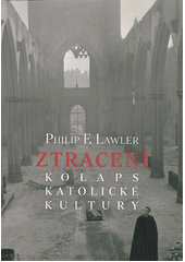 Ztracení : kolaps katolické kultury / Philip F. Lawler ; z anglického originálu The faithful departed. The collapse of Boston's catholic culture ... přeložila Lucie Cekotová (odkaz v elektronickém katalogu)