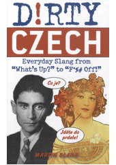 D!rty Czech : everyday slang from  what's up?  to  f*%# off!  / Martin Blaha ; illustrated by Lindsay Mack (odkaz v elektronickém katalogu)