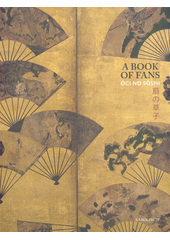 A book of fans = ?gi no s?shi : fascimile of an illustrated collection of old Japanese poems / with essays by Helena Honcoopová, Joshua S. Mostow, Makoto Yasuhara ; English translation Joshua S. Mostow et al. (odkaz v elektronickém katalogu)