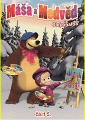 Máša a medvěd. 5, Olejomalba  (odkaz v elektronickém katalogu)