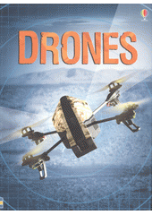 Drones / Henry Brook ; illustrated by Adrian Roots, Giovanni Paulli and Staz Johnson ; designed by Helen Edmonds and Anna Gould ; edited by Alex Frith ; drones expert: Mirko Kovac (odkaz v elektronickém katalogu)