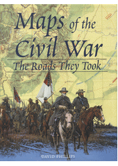 Maps of the civil war : the roads they took / David Phillips (odkaz v elektronickém katalogu)