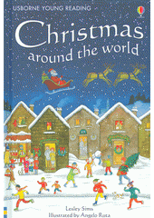 Christmas around the world / Lesley Sims ; illustrated by Angelo Ruta ; additional illustrations by Anna Luraschi and Brenda Haw ; reading consultant Alison Kelly (odkaz v elektronickém katalogu)