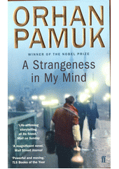 A strangeness in my mind : being the adventures and dreams of Mevlut Karatas?, a seller of boza, and of his friends, and also a portrait of life in Istanbul between 1969 and 2012 from many different points of view / Orhan Pamuk ; translated from the Turkish by Ekin Oklap (odkaz v elektronickém katalogu)