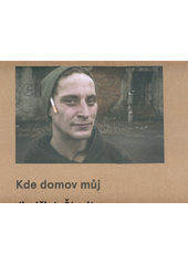 Kde domov můj = Where is my home / fotografie Jindřich Štreit (odkaz v elektronickém katalogu)