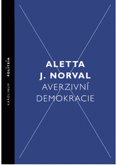 Averzivní demokracie: dědictví a originalita v demokratické tradici / Aletta J. Norval ; z anglického originálu Aversive democracy, inheritance and originality in the democratic tradition ... přeložil a doslov napsal Jan Bíba (odkaz v elektronickém katalogu)