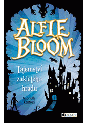 Alfie Bloom. Tajemství zakletého hradu / Gabrielle Kentová ; z anglického originálu Alfie Bloom and the secrets of Hexbridge castle přeložila Romana Bičíková (odkaz v elektronickém katalogu)
