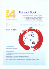 The 4th International Workshop & the 3rd International Mini Workshop on Solution Plasma and Molecular Technologies : abstract book : June 7-11, 2016 / organized by SPM Organizing Committee University of West Bohemia, Plzeň, Czech Republic ; editors Eriko Kondo, Pavel Baroch (odkaz v elektronickém katalogu)