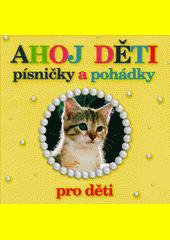Ahoj děti : nejznámější pohádky a písničky pro děti (odkaz v elektronickém katalogu)