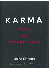 Karma : co je, co není a proč na tom záleží / Traleg Kyabgon ; s předmluvou Jeho Svatosti 17. karmapy ; z anglického originálu What it is karma, what it isn't, why it matters ... přeložila Olga Pek (odkaz v elektronickém katalogu)