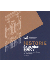Historie školních budov : od tereziánských reforem po současnost  (odkaz v elektronickém katalogu)