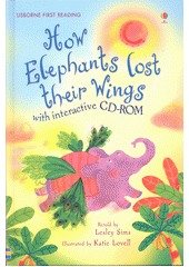 How elephants lost their wings : with interactive CD-ROM / retold by Lesley Sims ; designed and illustrated by Katie Lovell (odkaz v elektronickém katalogu)