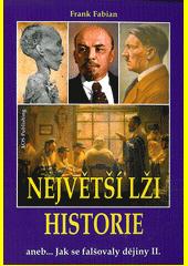Největší lži historie, aneb, Jak se falšovaly dějiny. Díl druhý  (odkaz v elektronickém katalogu)