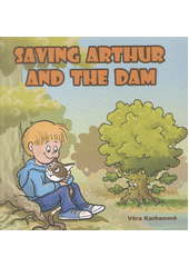 Saving Arthur and the dam / Věra Karhanová ; illustration Študlarová Zdena ; translation Gregory Ackehurst Moore (odkaz v elektronickém katalogu)