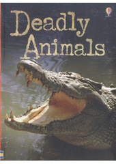 Deadly animals / Henry Brook ; designed by Tom Lalonde, Zoe? Wray and Helen Edmonds ; illustrated by Staz Johnson and Ian McNee ; edited by Alex Frith ; animals experts: Margaret Rostron and John Rostron (odkaz v elektronickém katalogu)