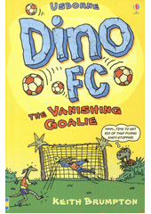 Dino FC. The vanishing goalie / Keith Brumpton (odkaz v elektronickém katalogu)