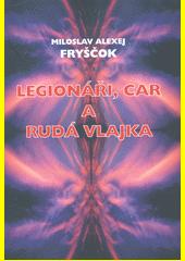 Legionáři, car a rudá vlajka / Miloslav Alexej Fryščok (odkaz v elektronickém katalogu)