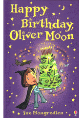 Happy birthday, Oliver Moon / Sue Mongredien ; illustrated by Jan Cafferty (odkaz v elektronickém katalogu)