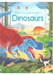 Dinosaurs / written by Emily Bone ;  illustrated by Lee Cosgrove ; designed by Zoe Wray ; dinosaurs consultant: Darre Naish ; reading consultant: Alison Kelly (odkaz v elektronickém katalogu)