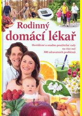 Rodinný domácí lékař : osvědčené a snadno použitelné rady na více než 300 zdravotních problémů  (odkaz v elektronickém katalogu)