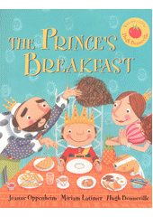 The prince's breakfast / written by Joanne Oppenheim ; illustrated by Miriam Latimer (odkaz v elektronickém katalogu)