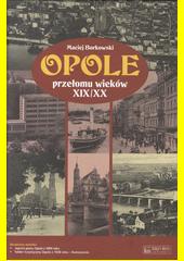 Opole przełomu wieków XIX/XX / Maciej Borkowski (odkaz v elektronickém katalogu)