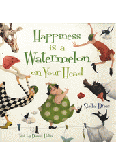 Happiness is a watermelon on your head / Stella Dreis ; text by Daniel Hahn (odkaz v elektronickém katalogu)