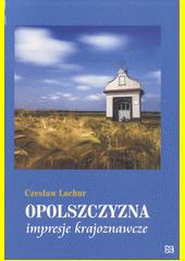 Opolszczyzna : impresje krajoznawcze / Czesław Lachur (odkaz v elektronickém katalogu)