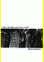 Židé v Brandýse nad Labem a okolí  (odkaz v elektronickém katalogu)