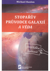 Stopařův průvodce Galaxií a věda / Michael Hanlon ; z anglického originálu The science of the hitchhiker's guide to the galaxy ... přeložil David Vichnar (odkaz v elektronickém katalogu)