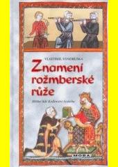 Znamení rožmberské růže, aneb, Tři zločiny, které rozřešil královský prokurátor Oldřich z Chlumu  (odkaz v elektronickém katalogu)
