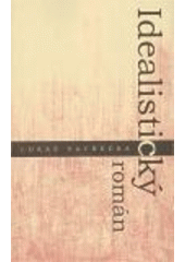 Idealistický román  (odkaz v elektronickém katalogu)