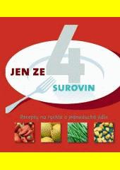 Jen ze 4 surovin : [recepty na rychlá a jednoduchá jídla  (odkaz v elektronickém katalogu)