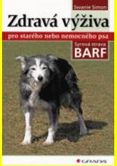 Zdravá výživa pro starého nebo nemocného psa : syrová strava BARF / Swanie Simon ; [přeložila Magdaléna Pomikálková] (odkaz v elektronickém katalogu)