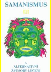 Šamanismus : sborník 9. mezinárodní konference o výzkumu šamanismu a alternativních způsobů léčení pořádané 5.-7. září 1992 v St. Sabina Center (San Rafael, Kalifornie, USA). III, Šamanismus a alternativní způsoby léčení. 1. část  (odkaz v elektronickém katalogu)