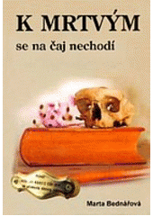 K mrtvým se na čaj nechodí  (odkaz v elektronickém katalogu)