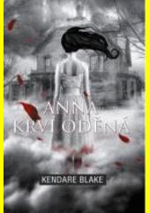 Anna krví oděná / Kendare Blake ; [přeložila Andrea Vašíčková]