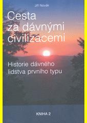 Cesta za dávnými civilizacemi : historie dávného lidstva prvního typu. Kniha 2  (odkaz v elektronickém katalogu)
